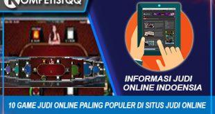 10 Game Judi Online Paling Populer Di Situs Judi Online