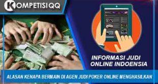 Alasan Kenapa Bermain Di Agen Judi Poker Online Menghasilkan