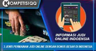 3 Jenis Permainan Judi Online Dengan Bonus Besar Di Indonesia