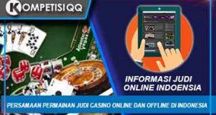 Persamaan Permainan Judi Casino Online Dan Offline Di Indonesia