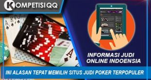Ini Alasan Tepat Memilih Situs Judi Poker Terpopuler