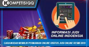 Cara Mudah Memilih Permainan Online Disitus Judi Online Resmi 2019