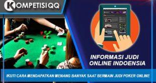 Ikuti Cara Mendapatkan Menang Banyak Saat Bermain Judi Poker Online