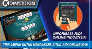Trik Ampuh Untuk Mengakses Situs Judi Online 2019