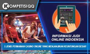 5 Jenis Permainan Casino Online yang Menjanjikan Keuntungan Besar