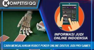 Cara Mengalahkan Robot Poker Online Di Situs Judi PKV Games