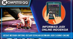 Hebat Meraih Untung Besar Dengan Bermain Judi Casino Online