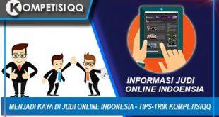 Menjadi Kaya Di Judi Online Indonesia - Tips-Trik KompetisiQQ