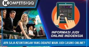 Apa Saja Keuntungan Yang Didapat Main Judi Casino Online?
