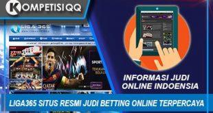 Liga365 Situs Resmi Judi Betting Bola Online Terpercaya