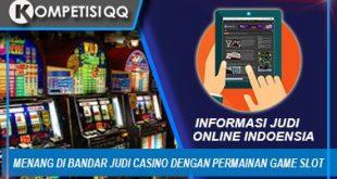 Menang Di Bandar Judi Casino Dengan Permainan Game Slot