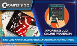 Strategi Seorang Penjudi Profesional Memenangkan Judi Poker Online