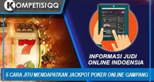 5 Cara Jitu Mendapatkan jackpot Poker Online Gampang