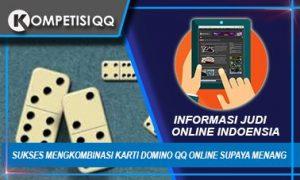 Sukses Mengkombinasi Kartu Domino QQ Online Supaya Menang