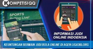 Keuntungan Bermain Judi Bola Online di Agen Liga365.org