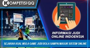 Sejarah Asal Mula Game Judi Bola Sampai Masuk Sistem Online