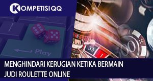 Menghindari Kerugian Ketika Bermain Judi Roulette Online