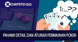 Pahami Detail dan Aturan Permainan Poker