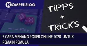 5 Cara Menang Poker Online 2020 Untuk Pemain Pemula