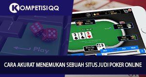 Cara Akurat Menemukan Sebuah Situs Judi Poker Online