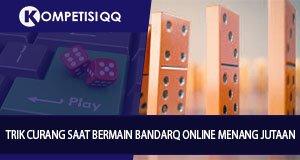 Trik Curang Saat Bermain BandarQ Online Menang Jutaan