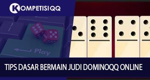Tips Dasar Bermain Judi Dominoqq Online