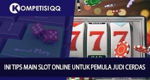 Ini Tips Main Slot Online Untuk Pemula Judi Cerdas