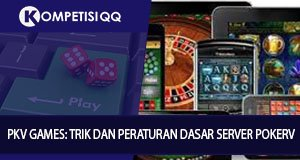 PKV Games: Trik Dan Peraturan Dasar Server PokerV