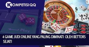 4 Game Judi Online Yang Paling Diminati Oleh Bettors Sejati