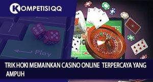 Trik Hoki Memainkan Casino Online Terpercaya Yang Ampuh
