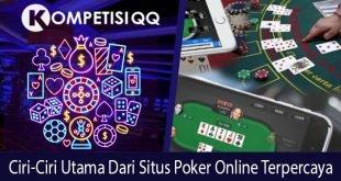 Ciri-Ciri Utama Dari Situs Poker Online Terpercaya