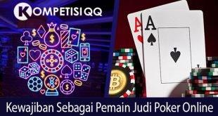 Kewajiban Sebagai Pemain Judi Poker Online