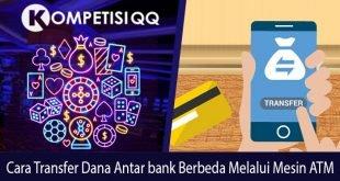 Cara Transfer Dana Antar Bank Berbeda Melalui Mesin ATM