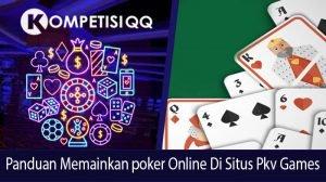 Panduan Memainkan Poker Online di Situs Pkv Games