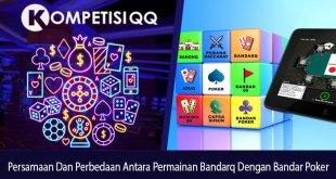 Persamaan dan Perbedaan Antara Permainan Bandarq dengan Bandar Poker