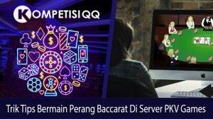 Tips Trik Bermain Perang Baccarat Di Server Pkv Games
