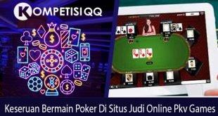 Keseruan Bermain Poker Di Situs Judi Online Pkv Games