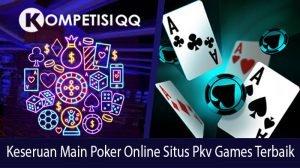 Keseruan Main Poker Online Situs Pkv Games Terbaik