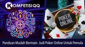 Panduan Mudah Bermain Judi Poker Online Untuk Pemula