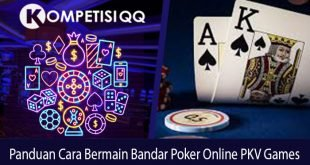 Panduan Cara Bermain Bandar Poker Online PKV Games