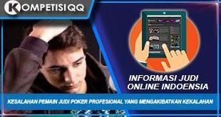 Kesalahan Pemain Judi Poker Profesional Yang Mengakibatkan Kekalahan