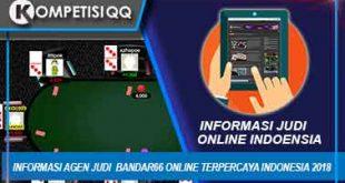 Informasi Agen Judi Bandar66 Online Terpercaya Indonesia 2018