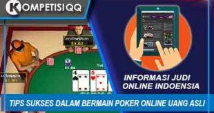 Tips Sukses Dalam Bermain Poker Online Uang Asli