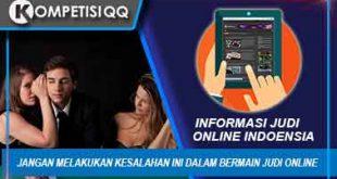 Jangan Melakukan Kesalahan Ini Dalam Bermain Judi Online