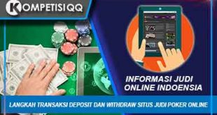 Langkah Transaksi Deposit Dan Withdraw Situs Judi Poker Online