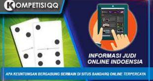 Apa Keuntungan Bergabung Bermain Di Situs BandarQ Online Terpercaya