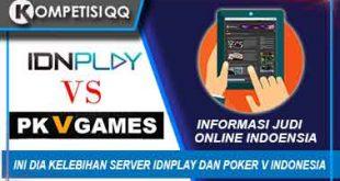 Ini Dia Kelebihan Server IDNPLAY Dan Poker V Indonesia