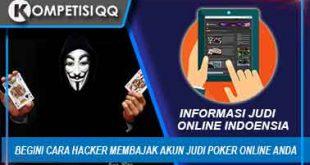 Begini Cara Hacker Membajak Akun Judi Poker Online Anda