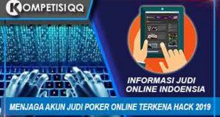 Menjaga Akun Judi Poker Online Terkena HacK 2019