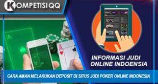 Cara Aman Melakukan Deposit Di Situs Judi Poker Online Indonesia